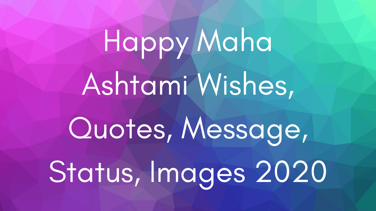 Happy Maha Ashtami Wishes, Quotes, Message, Status, Images 2020