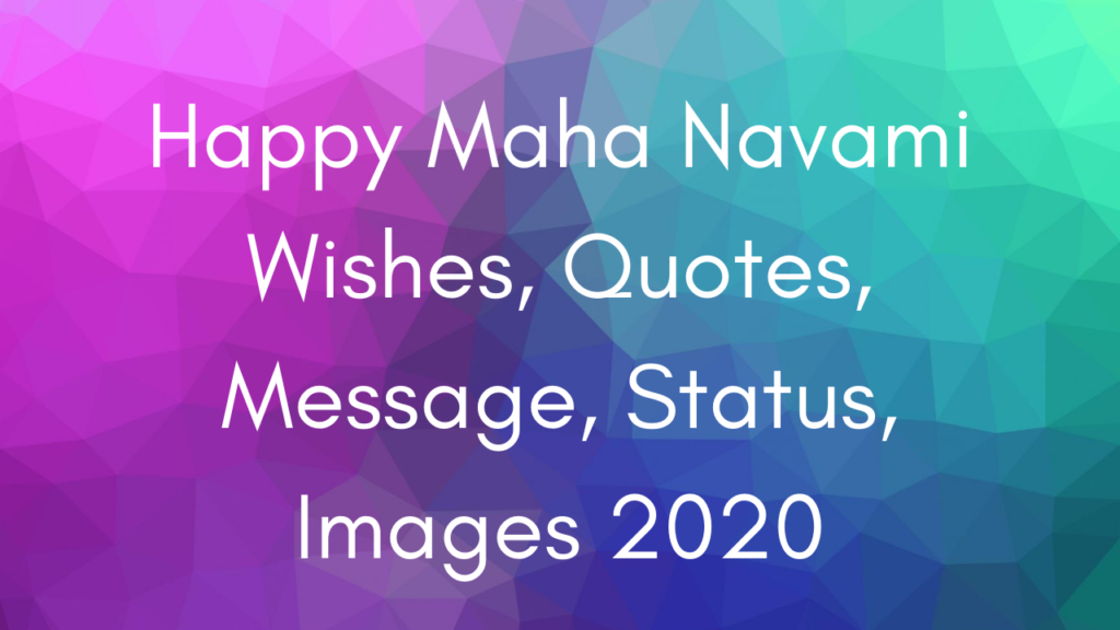 Happy Maha Navami Wishes, Quotes, Message, SMS, Images 2021