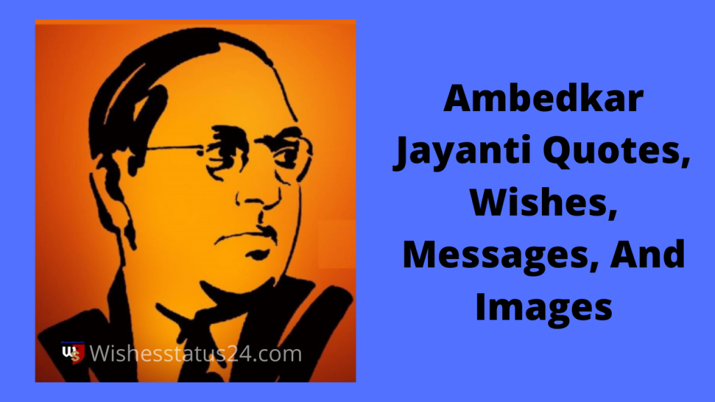 Ambedkar Jayanti Quotes, Wishes, Messages, And Images